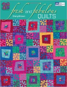 Fresh and Fabulous Quilts: Cheryl Brown: 9781564778239: Amazon.com: Books