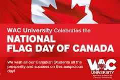 WAC University celebrates the National Flag Day of Canada with all its Canadian Students! Central University, Online Degree Programs, National Flag, Self, Students, Success, Canada, Learning, Celebrities