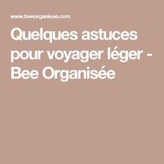 Quelques astuces pour voyager léger - Bee Organisée