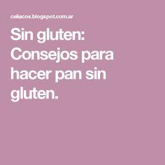 Sin gluten: Consejos para hacer pan sin gluten.