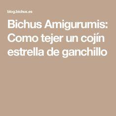 Bichus Amigurumis: Como tejer un cojín estrella de ganchillo