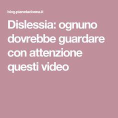 Dislessia: ognuno dovrebbe guardare con attenzione questi video