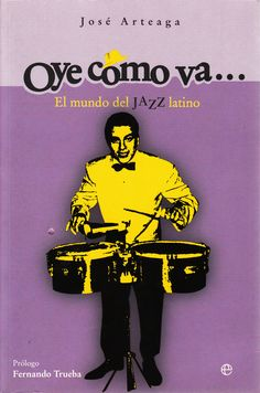 OYE COMO VA. EL MUNDO DEL JAZZ LATINO. (Historia del jazz latino). La Esfera de los Libros. Madrid, 2004.