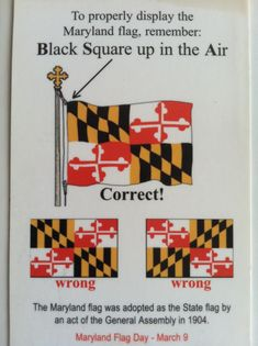 The RIGHT way to fly the Maryland State Flag. State started off respecting the right to be wrong, but Protestants changed equation & Catholics made into 2nd class citizens.