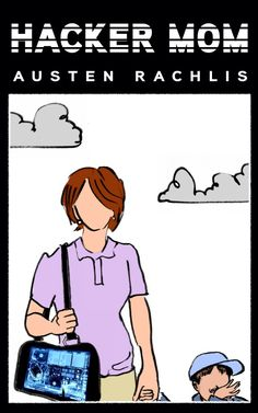 Hacker Mom by Austen Rachlis '08SOA