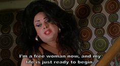 """""""I'm a free woman now, and my life is just ready to begin."""" - Divine as Dawn Davenport. John Waters' Female Trouble, 1974"""