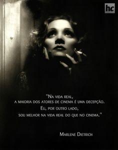 """""""Na vida real, a maioria dos atores de cinema é uma decepção. Eu, por outro lado, sou melhor na vida real do que no cinema"""" - Marlene Dietrich"""