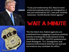 No, Donald, that's A BALD-FACED LIE!!!.  ICE did not endorse Trump. He just made that up.  They never considered endorsing any candidate for any office -- IT'S ILLEGAL!!!