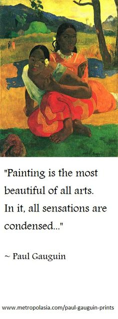 """Painting is the most beautiful of all arts. In it, all sensations are condensed..."" (Paul Gauguin)"