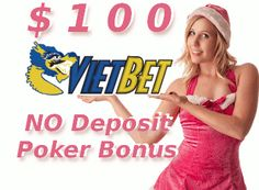 Here's how to get a $100 No Deposit VietBet Poker Bonus. New players from the USA, Canada, Cambodia, Japan, South Korea, Singapore, Taiwan and Vietnam are eligible for this promotion that rewards You with a $15 + $85 no deposit poker bankroll on VietBets Dragon Poker Room. Check this Review for the full terms and conditions