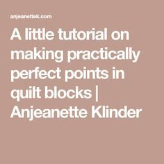 A little tutorial on making practically perfect points in quilt blocks | Anjeanette Klinder