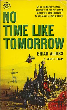 No Time Like Tomorrow, Brian Aldiss cover by Richard Powers Fiction Movies, Science Fiction Books, Pulp Fiction, Classic Sci Fi Books, Sci Fi Horror Movies, Sci Fi Novels, Management Books, Book And Magazine, Fantasy Books