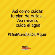 Así como cuidas tu plan de datos, tu celular y todos tus aparatos, así mismo, cuida el agua #DiaMundialDelAgua