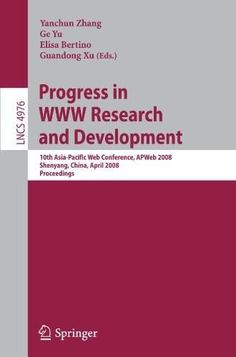 Progress in WWW Research and Development: 10th Asia-Pacific Web Conference, APWeb 2008, Shenyang, Ch