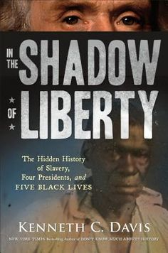 The Hardcover of the In the Shadow of Liberty: The Hidden History of Slavery, Four Presidents, and Five Black Lives by Kenneth C. Davis at Barnes & Book Club Books, New Books, Books To Read, Library Books, Reading Lists, Book Lists, Book Reviews For Kids, Build A Better World, Greatest Presidents