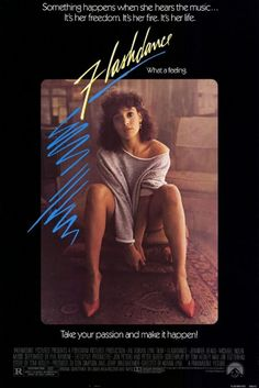 FLASHDANCE (1983): A Pittsburgh woman with two jobs as a welder and an exotic dancer wants to get into ballet school.