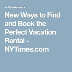 New Ways to Find and Book the Perfect Vacation Rental - NYTimes.com