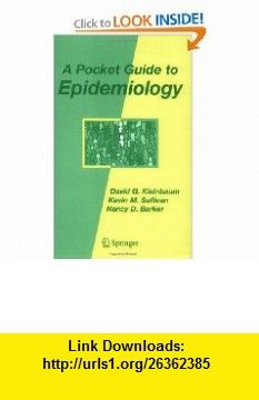 A Pocket Guide to Epidemiology (9780387459646) David G. Kleinbaum, Kevin Sullivan, Nancy Barker , ISBN-10: 0387459642  , ISBN-13: 978-0387459646 ,  , tutorials , pdf , ebook , torrent , downloads , rapidshare , filesonic , hotfile , megaupload , fileserve