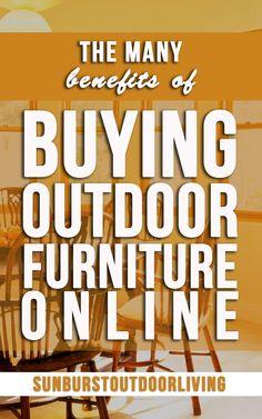 The many benefits of buying outdoor furniture online: http://www.sunburstoutdoorliving.com/blogs/news/47637701-the-many-benefits-of-buying-outdoor-furniture-online