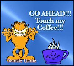 .go ahead! touch my coffee!