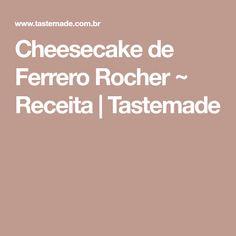 Cheesecake de Ferrero Rocher ~ Receita | Tastemade