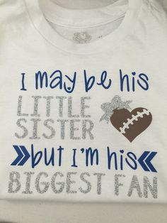 Little Sister Football Shirt!! So cute. Customize your school colors!    https://www.etsy.com/listing/466036120/football-shirtonesie-i-may-be-his-little