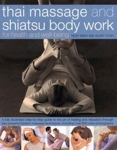 Thai Massage & Shiatsu Body Work: Massage, Yoga, Acupressure And Stretches For Physical And Mental Health, Shown In Over 600 Step-By-Step Photographs . Energies And Achieve Strength And Well-Being Massage Treatment, Massage Images, Thai Yoga Massage, Ayurveda Yoga, Holistic Center, Trigger Point Therapy, Professional Massage, Massage Benefits, Massage