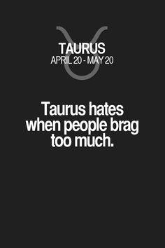 Taurus hates when people brag too much. Taurus | Taurus Quotes | Taurus Zodiac Signs