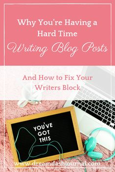 Why Your Having a Hard Time Writing Blog Posts