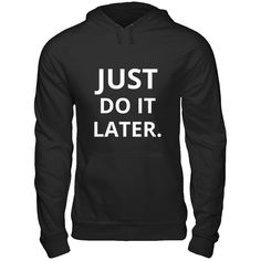 Just Do It Later 😒(Women's Hoodie) Shop Now At www.swaggersweets.com 💎 #style #styles #styleblogger #styleblog #streetstyle #streetwear #streetfashion#fashioninspo #styleinspiration #inspo #trend #trendy #trends #trending #trendalert #photooftheday #styleoftheday #stylegram #menswear #womensfashion #womenstyle #women #menfashion #ootdmen #teeshirt #tshirts #follow #followme #boutique #follow4follow