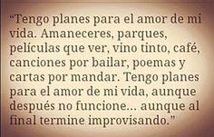 """""""Planes para el amor de mi vida (...)"""" <3"""