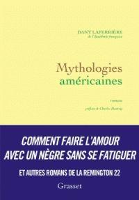 Mythologies américaines / Dany Laferrière ; préf. Charles Dantzig http://bu.univ-angers.fr/rechercher/description?notice=000810897