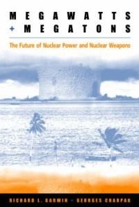 Garwin, Richard L. and Georges Charpak. Megawatts and Megatons: The Future of Nuclear Power and Nuclear Weapons. Chicago: The University of Chicago Press, 2002. [QC792 .C4713 2002X (EJ Pratt)(Gerstein)] http://go.utlib.ca/cat/4994293
