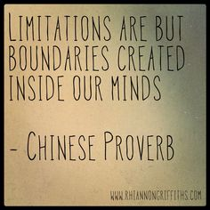 Limitations are but boundaries in our minds - Chinese Proverb