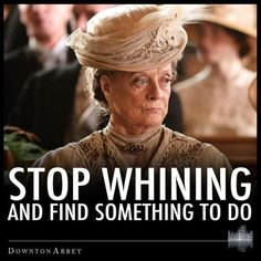 Maggie Smith - Lady Violet - The Dowager Countess - Downton Abbey Maggie Smith Downton Abbey, Downton Abbey Season 3, Alter Ego, Shining Tears, Stop Whining, Lady Violet, Fangirl, Dowager Countess, All Meme
