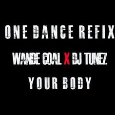 FRESH MUSIC : Wande Coal X DJ Tunez  Your Body (One Dance Cover)   Wande Coal X DJ Tunez  Your Body (One Dance Cover) UK based & Starboy Music official disc jockey DJ Tunez teams up with Wande Coal to drop their own cover of Drakes buzzing single  One Dance featuring Wizkid & Kyla.DOWNLOAD MP3: Wande Coal X DJ Tunez  Your Body (One Dance Cover)  MUSIC