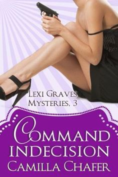 Command Indecision (Lexi Graves Mysteries, 3) by Camilla Chafer Submit a review and become a Faerytale Magic Reviewer! www.faerytalemagic.com