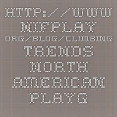 http://www.nifplay.org/blog/climbing-trends-north-american-playground/