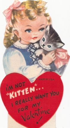 """I'm not """"kitten,"""" I really want you for my Valentine."""
