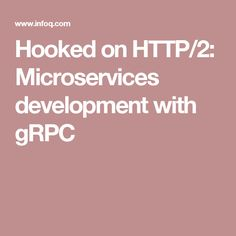 Hooked on HTTP/2: Microservices development with gRPC