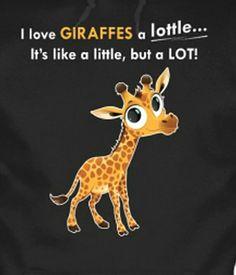 I love giraffes a lottle...