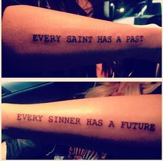 My best friend tattoo. Every saint has a past, every sinner has a future.