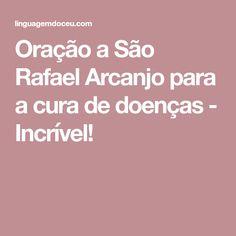 Oração a São Rafael Arcanjo para a cura de doenças - Incrível!
