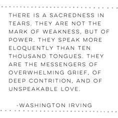 This is one of my favorite quotes of all time. I don't know why we apologize when we get teary in front of others. Crying is an important part of life. Humans cry when they are happy and when their hearts are touched and when they speak of something they truly care about. We cry in sadness and pain and heartbreak. We cry when we say goodbye and sometimes when we say hello. Tears come to our eyes when we feel the power of God in our lives. My heart is connected to another person's heart the…
