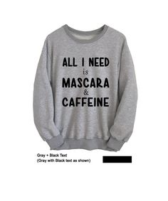 All I need is Mascara & Caffeine T Shirt Graphic Teens Sweatshirt Crewneck Sweater Jumper Pullover Outfits for Teens School College Student Womens Mens Unisex Fashion Twitter Instagram Gift Ideas by FrogTee • Gifts for friend • Outfits • Sweatshirts • Mascara • Caffeine • Funny • Humor • Sweater • Pullover • Gray