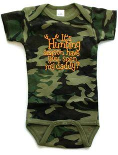 Babies Camo Bodysuit  Hunting Season  Daddy by AllThatSassBoutique, $18.00.  lol, so true!