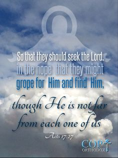 Acts 17:27 so that they should seek the Lord, in the hope that they might grope for Him and find Him, though He is not far from each one of us