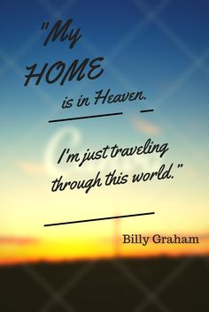 """My home is in Heaven. I'm just traveling through this world."" -Billy Graham Quote  #BillyGraham #Quote #Heaven #Christianity #Church"