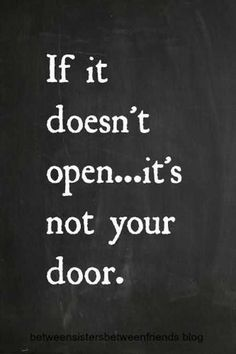 Inspirational Quotes // If it doesn't open..it's not your door.