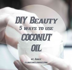 DIY Beauty Tips: 5 Ways To Use Coconut Oil